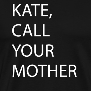 Kate, Call Your Mother! - Men's Premium T-Shirt
