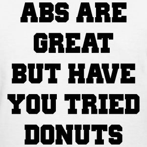 Abs are great but have you tried donuts T-Shirts - Women's T-Shirt