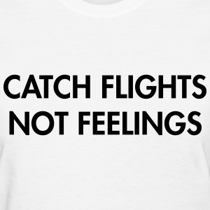 Catch flights not feeling T-Shirts - Women's T-Shirt