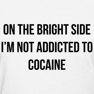 On the bright side i'm not addicted to cocaine T-Shirts - Women's T-Shirt