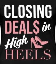 closing deals in high heels shirt