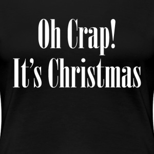 Oh Crap! It's Christmas T-Shirts - Women's Premium T-Shirt