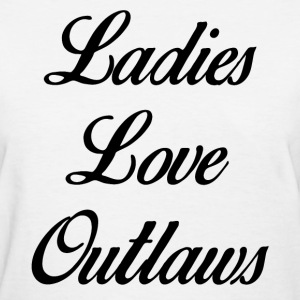 Ladies Love Outlaws T-Shirts - Women's T-Shirt