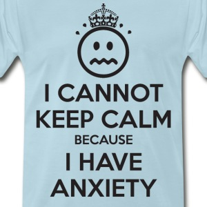 I Cannot Keel Calm Because I Have Anxiety T-Shirts - Men's Premium T-Shirt