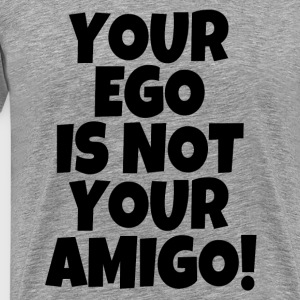Your ego is not your Amigo funny saying  - Men's Premium T-Shirt