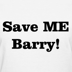 Save ME Barry! (Woman) - Women's T-Shirt