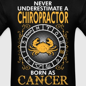 Never Underestimate A Chiropractor Born As Cancer T-Shirts - Men's T-Shirt
