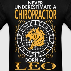 Never Underestimate A Chiropractor Born As Leo T-Shirts - Men's T-Shirt