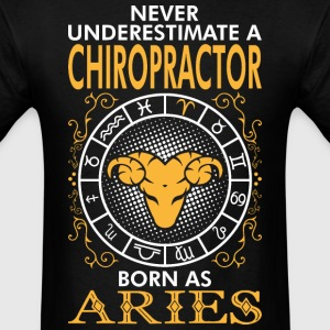 Never Underestimate A Chiropractor Born As Aries T-Shirts - Men's T-Shirt