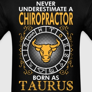 Never Underestimate A Chiropractor Born As Taurus T-Shirts - Men's T-Shirt