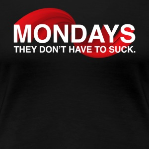 Mondays Don't Suck T-Shirt (Women's) - Women's Premium T-Shirt