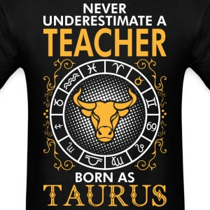 Never Underestimate A Teacher Born As Taurus T-Shirts - Men's T-Shirt