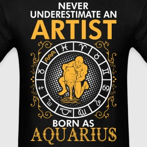 Never Underestimate An Artist Born As Aquarius T-Shirts - Men's T-Shirt