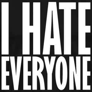 I Hate Everyone T-Shirts - Men's Premium T-Shirt