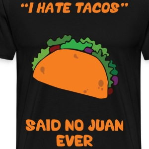 I Hate Tacos, Said No Juan Ever. T-Shirts - Men's Premium T-Shirt