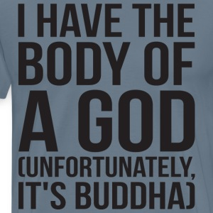 I Have The Body Of A God (Buddha) T-Shirts - Men's Premium T-Shirt