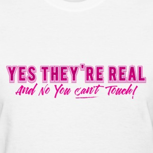 Yes, They're Real...and no you can't touch! (Shirt - Women's T-Shirt
