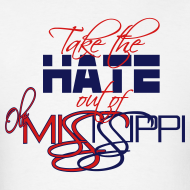 Design ~ Take the Hate out of Mississippi