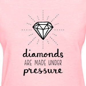 Pressure Makes Diamonds T-Shirts - Women's T-Shirt