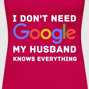 Don't need google husband knows fun tee - Women's Premium T-Shirt