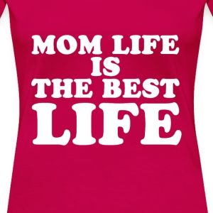 Mom life is the best life cool fun tee - Women's Premium T-Shirt