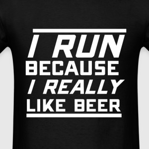 I run because I like beer funny tshirt - Men's T-Shirt