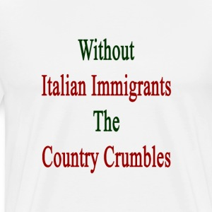 without_italian_immigrants_the_country_c T-Shirts - Men's Premium T-Shirt