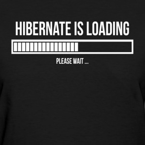 Hibernate is Loading Please Wait Sleepy Lazy Tired T-Shirts - Women's T-Shirt
