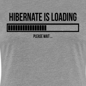 Hibernate is Loading Please Wait Sleepy Lazy Tired T-Shirts - Women's Premium T-Shirt
