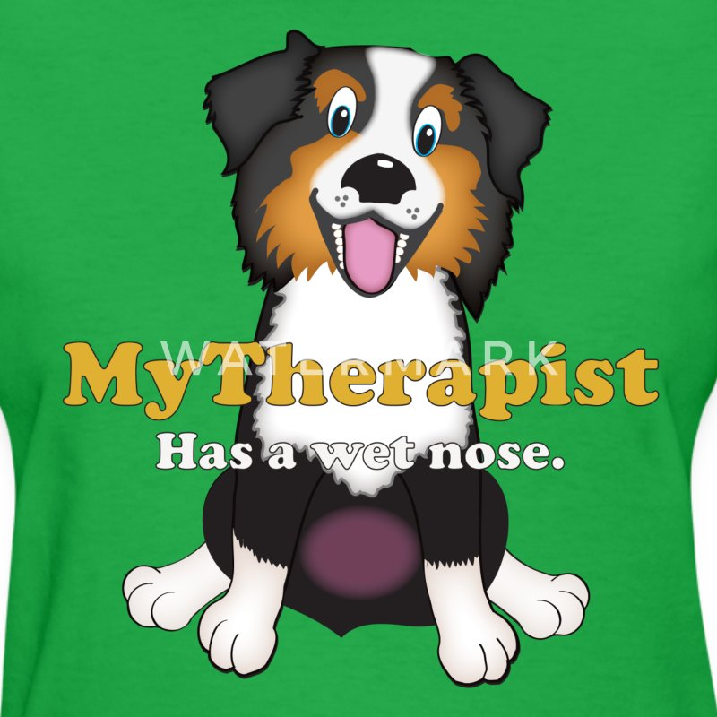 My Therapist Has a Wet Nose - Australian Shepherd T-Shirts - Women's T-Shirt