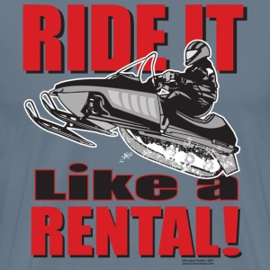 Ride It Like a Rental Snowmobiler - Men's Premium T-Shirt