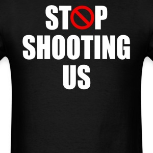 Stop Shooting Us - Men's T-Shirt