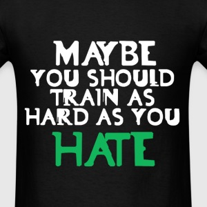 Maybe you should train as hard funny tee - Men's T-Shirt