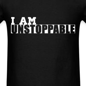 I am unstoppable workout funny tshirt - Men's T-Shirt