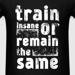 Train insane or remain the same fun tee - Men's T-Shirt