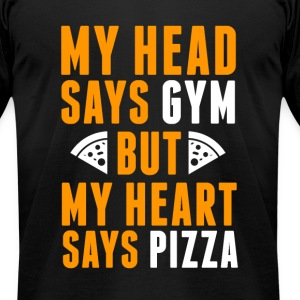Head says gym, heart says pizza fun tee - Men's T-Shirt by American Apparel