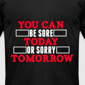 You can be sore today funny tshirt - Men's T-Shirt by American Apparel