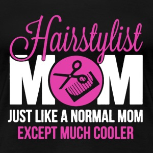 Cooler Mom Hairstylist - Women's Premium T-Shirt