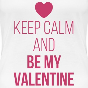 Keep Calm Be My Valentine T-Shirts - Women's Premium T-Shirt