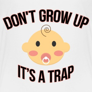 Don't Grow Up It's A Trap Baby & Toddler Shirts - Toddler Premium T-Shirt