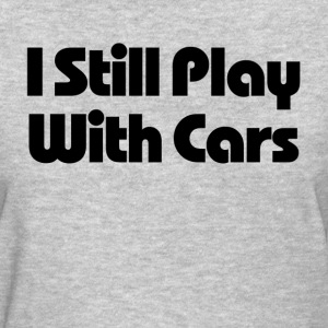 Still Play With Cars T-Shirts - Women's T-Shirt
