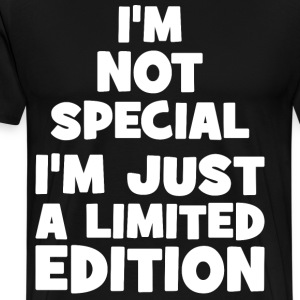 I'm Not Special. I'm Just Limited Edition. T-Shirts - Men's Premium T-Shirt