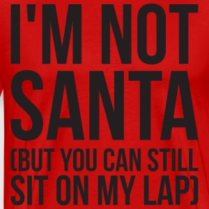 I'm Not Santa (But You Can Still Sit On My Lap) T-Shirts - Men's Premium T-Shirt