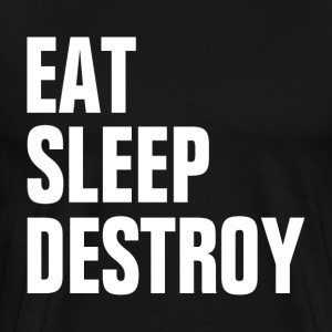 EAT SLEEP DESTROY KICK BOXING EXTREME WRESTLING T-Shirts - Men's Premium T-Shirt