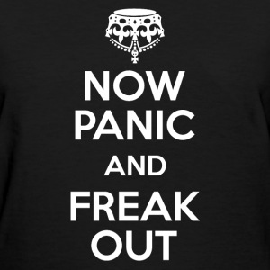 Now Panic and Freak Out T-Shirts - Women's T-Shirt