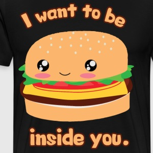 I Want To Be Inside You (Hamburger) T-Shirts - Men's Premium T-Shirt