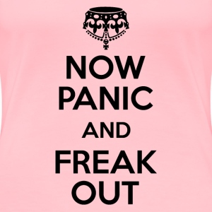 Now Panic and Freak Out T-Shirts - Women's Premium T-Shirt
