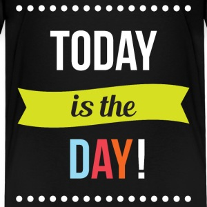 Today is the Day Baby & Toddler Shirts - Toddler Premium T-Shirt