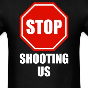 Stop Shooting Us - Black Lives Matter  - Men's T-Shirt