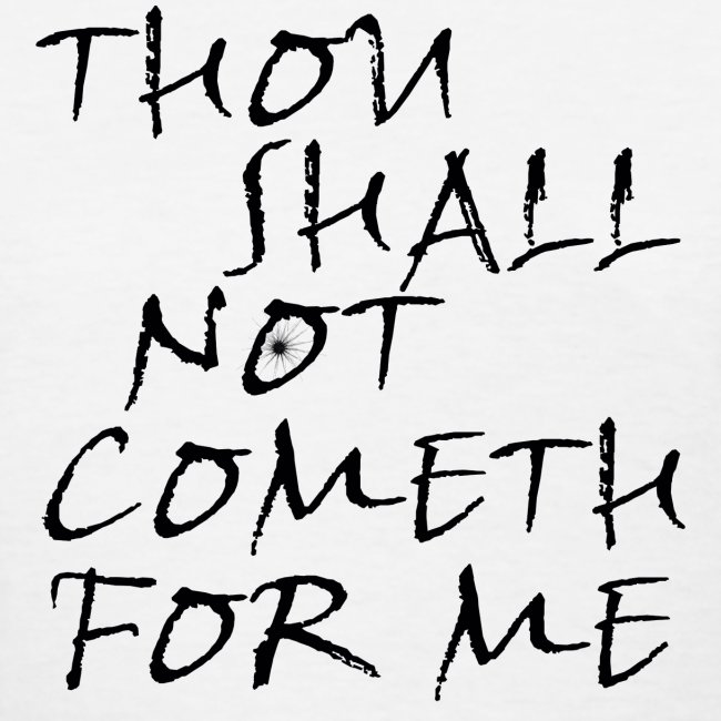 Thou Shall Not Cometh For Me
